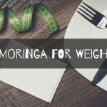 Moringa for Weight Loss